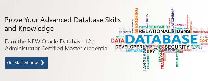 Prove Your Advanced Database Skills and Knowledge. Earn the NEW Oracle Database 12c Administrator Certified Master credential. Get started now.